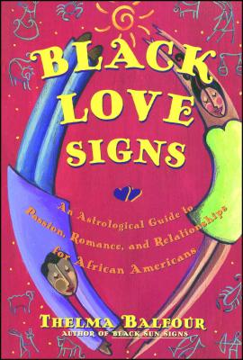 Black Love Signs: An Astrological Guide To Passion Romance And Relataionships For  African Ameri Cover Image