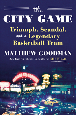 The City Game: Triumph, Scandal, and a Legendary Basketball Team Cover Image