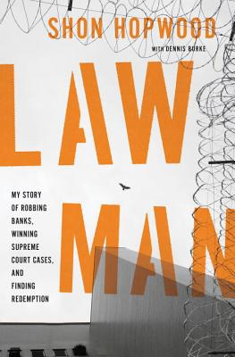 Law Man: My Story of Robbing Banks, Winning Supreme Court Cases, and Finding Redemption Cover Image