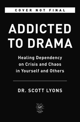 Addicted to Drama: Healing Dependency on Crisis and Chaos in Yourself and Others Cover Image