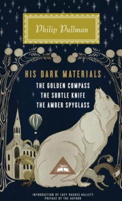 His Dark Materials: The Golden Compass, the Subtle Knife, the Amber Spyglass (Everyman's Library Contemporary Classics) Cover Image