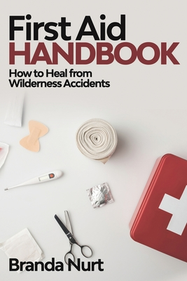 First Aid Handbook: How to Heal from Wilderness Accidents Cover Image