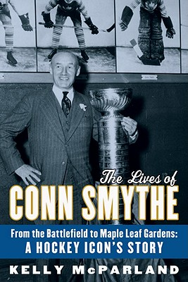 The Lives of Conn Smythe Cover