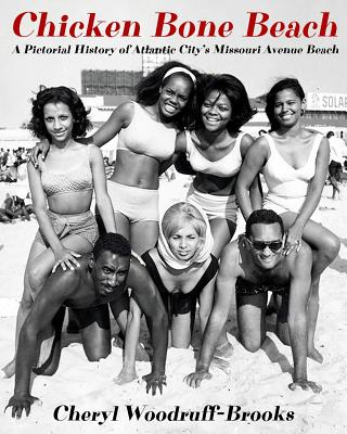 Chicken Bone Beach: A Pictorial History of Atlantic City's Missouri Avenue Beach Cover Image