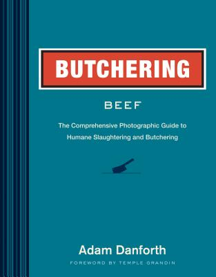 Butchering Beef: The Comprehensive Photographic Guide to Humane Slaughtering and Butchering Cover Image