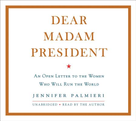Dear Madam President Lib/E: An Open Letter to the Women Who Will Run the World Cover Image