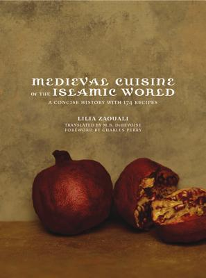 Medieval Cuisine of the Islamic World: A Concise History with 174 Recipes Cover Image