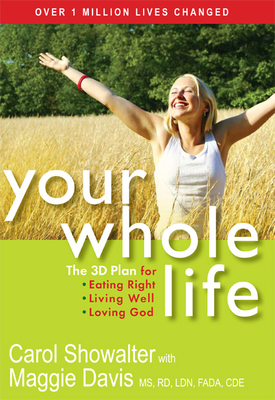 Your Whole Life: The 3D Plan for Eating Right, Living Well, and Loving God Cover Image