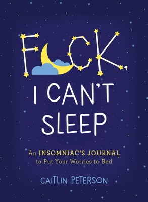 F*ck, I Can't Sleep: An Insomniac's Journal to Put Your Worries to Bed Cover Image