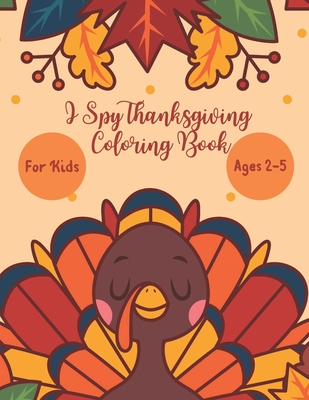 I Spy Thanksgiving Coloring Book for Kids Age 2-5: A Fun Activity Thanksgiving Dinner, Turkey & Other Adorable Stuff Coloring and Guessing Game For Li Cover Image