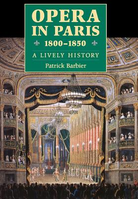 Opera in Paris 1800-1850: A Lively History (Amadeus) Cover Image
