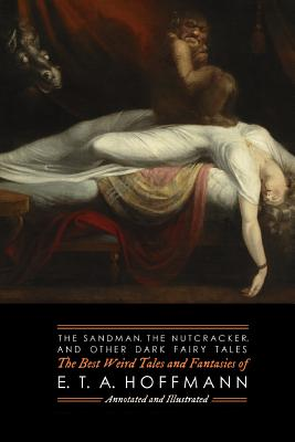 The Sandman, The Nutcracker, and Other Dark Fairy Tales: The Best Weird Tales and Fantasies of E. T. A. Hoffmann Cover Image