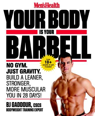Men's Health Your Body is Your Barbell: No Gym. Just Gravity. Build a Leaner, Stronger, More Muscular You in 28 Days! Cover Image