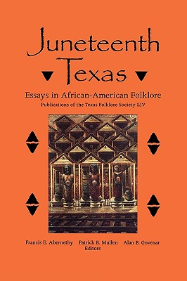 Juneteenth Texas: Essays in African-American Folklore (Publications of the Texas Folklore Society #54) Cover Image
