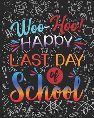 Woo Hoo Happy Last Day Of School: Teacher Appreciation Notebook Or Journal Cover Image