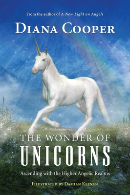 The Wonder of Unicorns: Ascending with the Higher Angelic Realms Cover Image