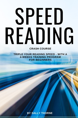 Speed Reading Crash Course: Triple Your Reading Speed - With a 4-Weeks Training Program For Beginners Cover Image