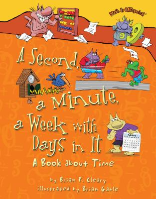 A Second, a Minute, a Week with Days in It: A Book about Time (Math Is Categorical) Cover Image