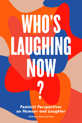 Who's Laughing Now?: Feminist Perspectives on Humour and Laughter Cover Image