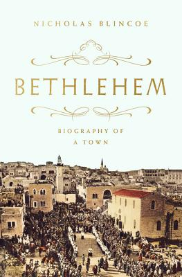 Bethlehem: Biography of a Town Cover Image