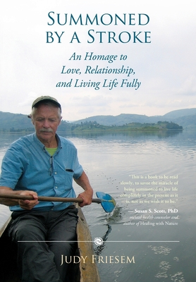 Summoned by a Stroke: An Homage to Love, Relationship, and Living Life Fully Cover Image