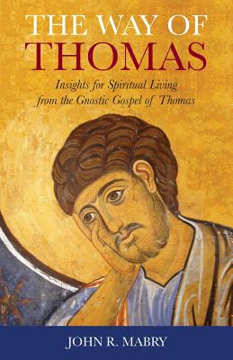 The Way of Thomas: Insights for Spiritual Living from the Gnostic Gospel of Thomas Cover Image