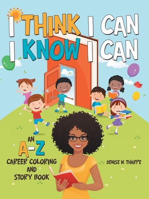 I Think I Can I Know I Can: An A-Z Career Coloring and Story Book Cover Image