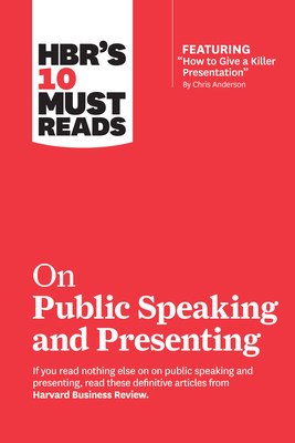 Hbr's 10 Must Reads on Public Speaking and Presenting (with Featured Article How to Give a Killer Presentation by Chris Anderson) Cover Image