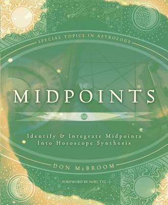 Midpoints: Identify & Integrate Midpoints Into Horoscope Synthesis (Special Topics in Astrology #8) Cover Image