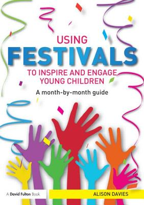 Using Festivals to Inspire and Engage Young Children: A Month-By-Month Guide Cover Image