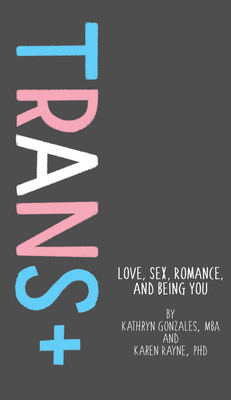 Trans+: Love, Sex, Romance, and Being You Cover Image