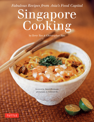 Singapore Cooking: Fabulous Recipes from Asia's Food Capital [Singapore Cookbook, 111 Recipes] Cover Image
