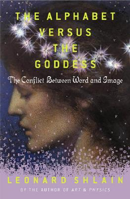 The Alphabet Versus the Goddess: The Conflict Between Word and Image Cover Image