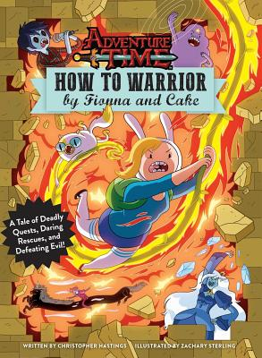 Adventure Time: How to Warrior by Fionna and Cake: A Tale of Deadly Quests, Daring Rescues, and Defeating Evil! Cover Image