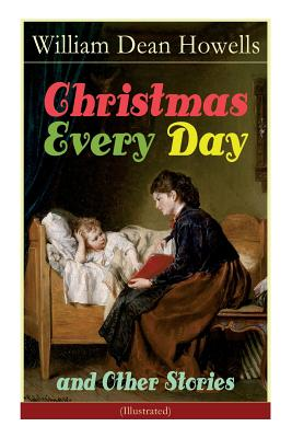 Christmas Every Day and Other Stories (Illustrated): Humorous Children's Stories for the Holiday Season Cover Image