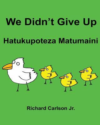 We Didn't Give Up Hatukupoteza Matumaini: Children's Picture Book English-Swahili (Bilingual Edition) Cover Image