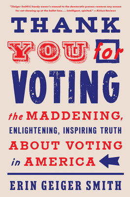 Thank You for Voting: The Maddening, Enlightening, Inspiring Truth About Voting in America Cover Image