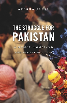 The Struggle for Pakistan: A Muslim Homeland and Global Politics Cover Image