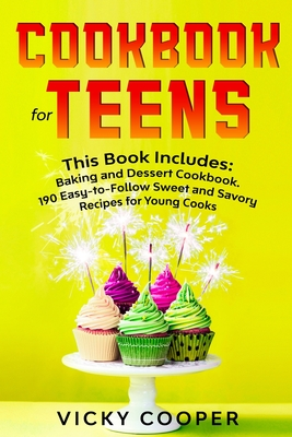 Cookbook for Teens: This Book Includes: Baking and Dessert Cookbook.190 Easy-to-Follow Sweet and Savory Recipes for Young Cooks Cover Image