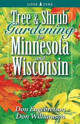 Tree and Shrub Gardening for Minnesota and Wisconsin Cover Image