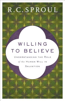 Willing to Believe: Understanding the Role of the Human Will in Salvation Cover Image