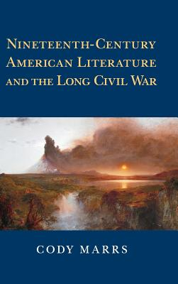 Nineteenth-Century American Literature and the Long Civil War (Cambridge Studies in American Literature and Culture #174) Cover Image