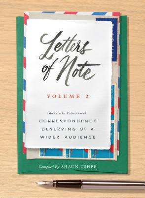 Letters of Note: Volume 2: An Eclectic Collection of Correspondence Deserving of a Wider Audience Cover Image