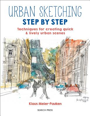 Urban Sketching Step by Step: Techniques for creating quick & lively urban scenes Cover Image