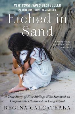 Etched in Sand: A True Story of Five Siblings Who Survived an Unspeakable Childhood on Long Island (Paperback) By Regina Calcaterra