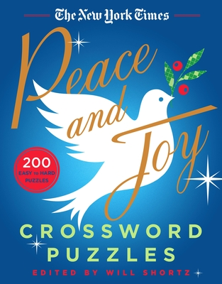 The New York Times Peace and Joy Crossword Puzzles: 200 Easy to Hard Puzzles Cover Image