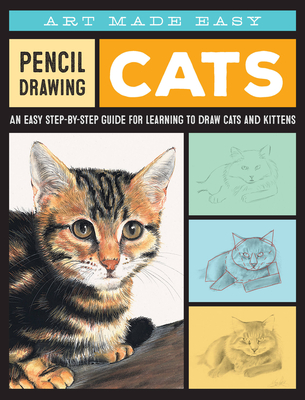 Pencil Drawing: Cats: An easy step-by-step guide for learning to draw cats and kittens (Art Made Easy) Cover Image