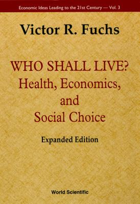 Who Shall Live? Health, Economics, and Social Choice (Expanded Edition) (Economic Ideas Leading to the 21st Century #3) Cover Image