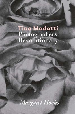 Tina Modotti: Photographer & Revolutionary Cover Image