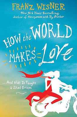 How the World Makes Love: . . . And What It Taught a Jilted Groom Cover Image